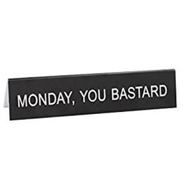 Desk Sign - Monday, You Bastard