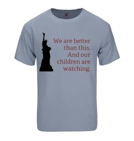 T-Shirt - We Are Better, Children Are Watching