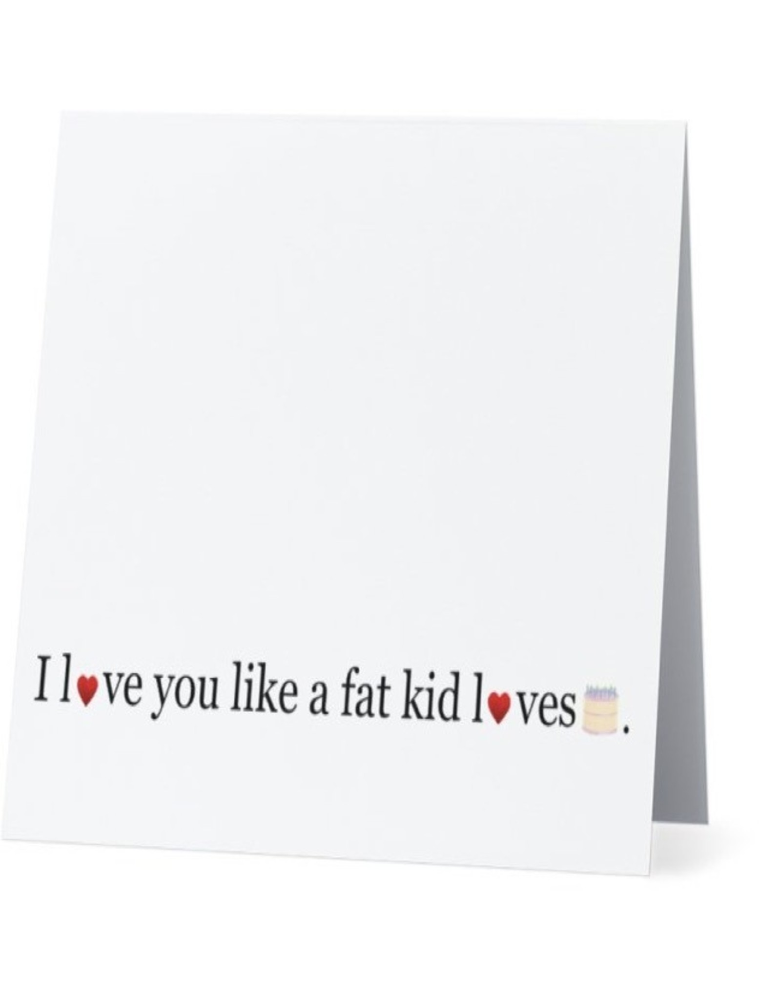 Card #007 - Love You Like A Fat Kid Loves Cake