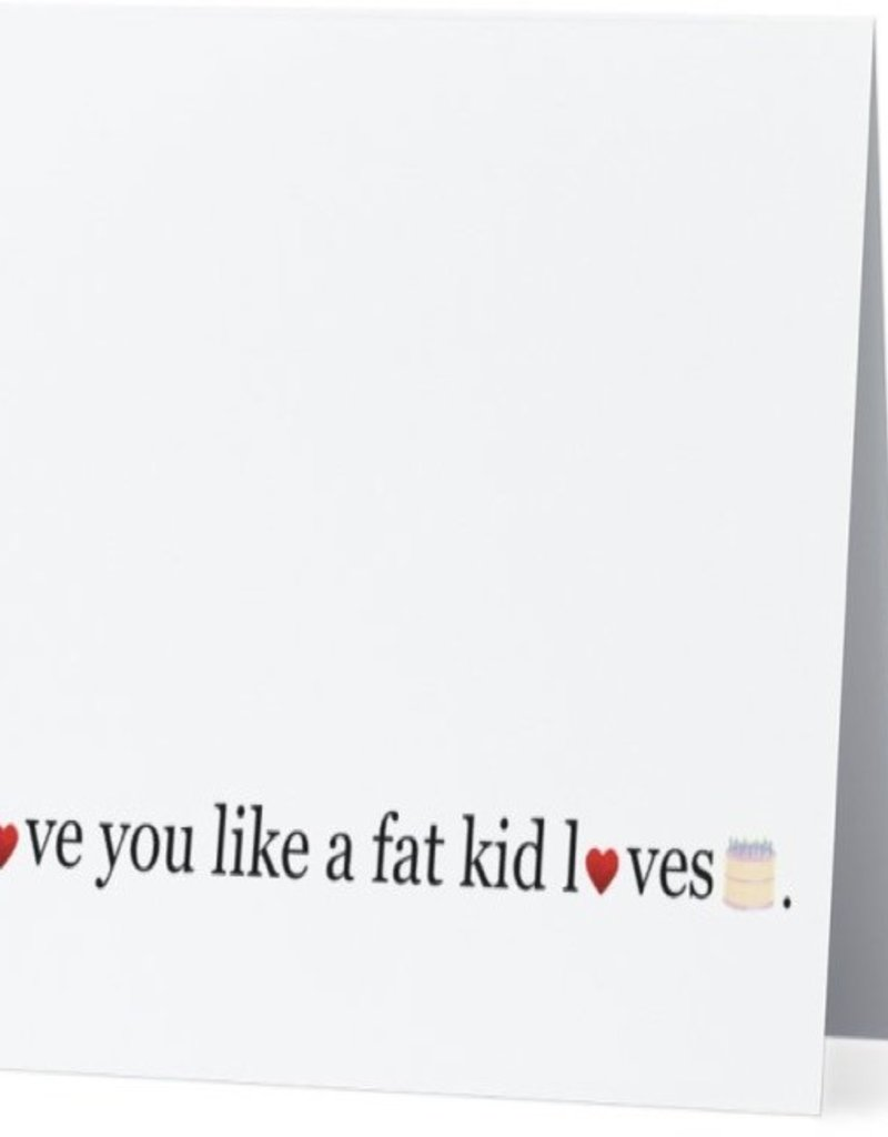 Annies Card #007 - Love You Like A Fat Kid Loves Cake