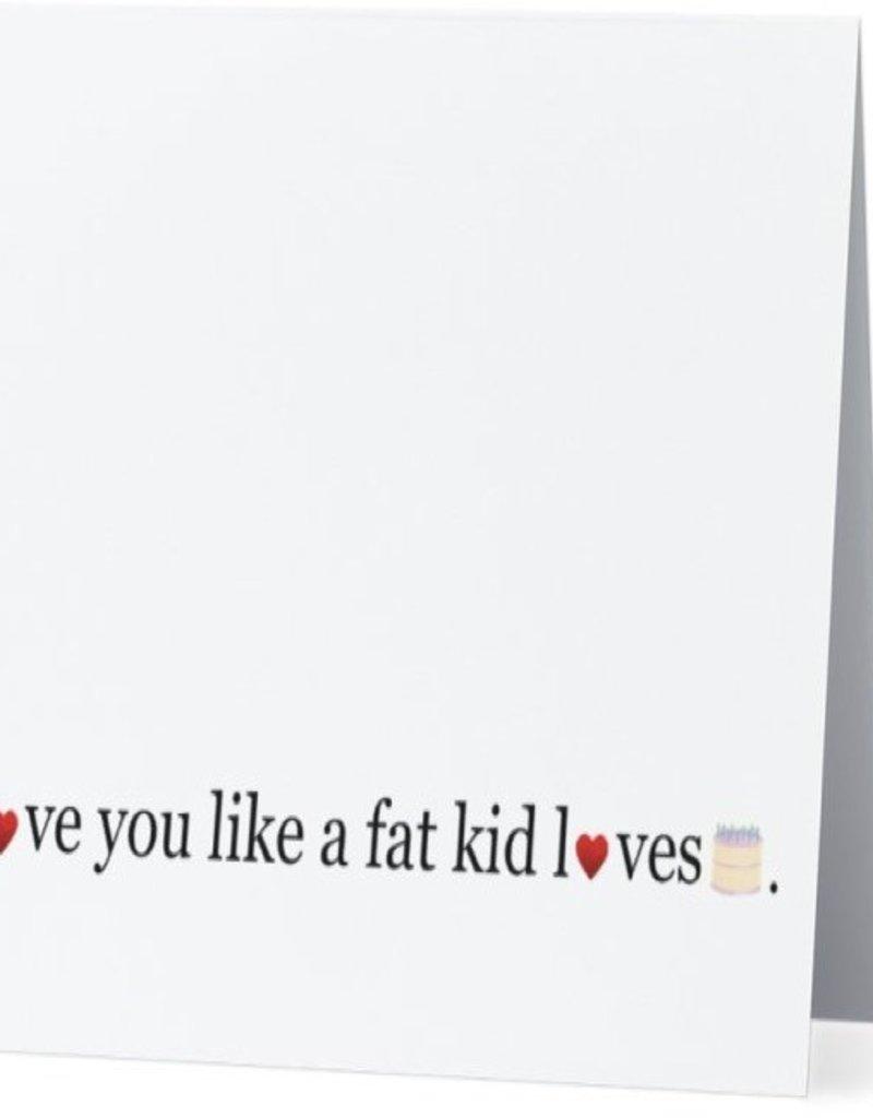 Card #007 - Love You Like A Fat Kid Loves Cake