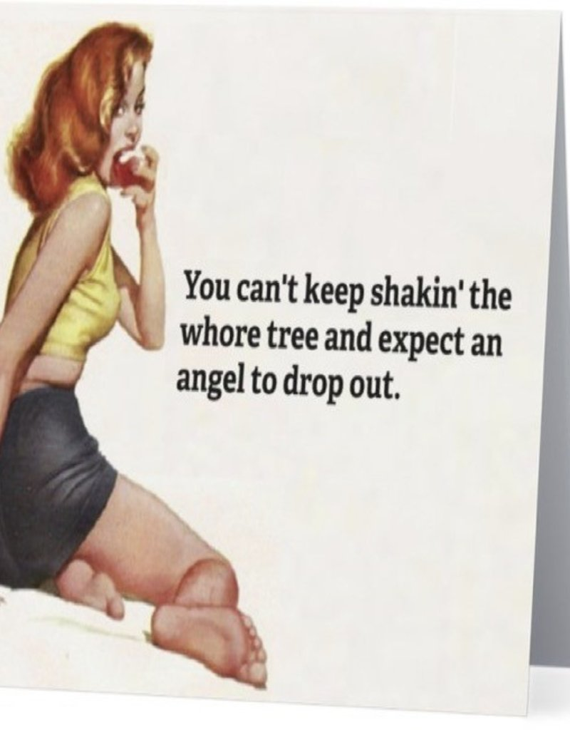 Card #005 - You Cant Keep Shakin The Whore Tree And Expect An Angel To Drop Out