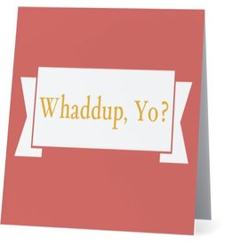 Card #080 - Whaddup Yo