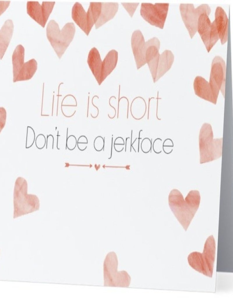 Card #023 - Life Is Short, Don't Be A Jerkface