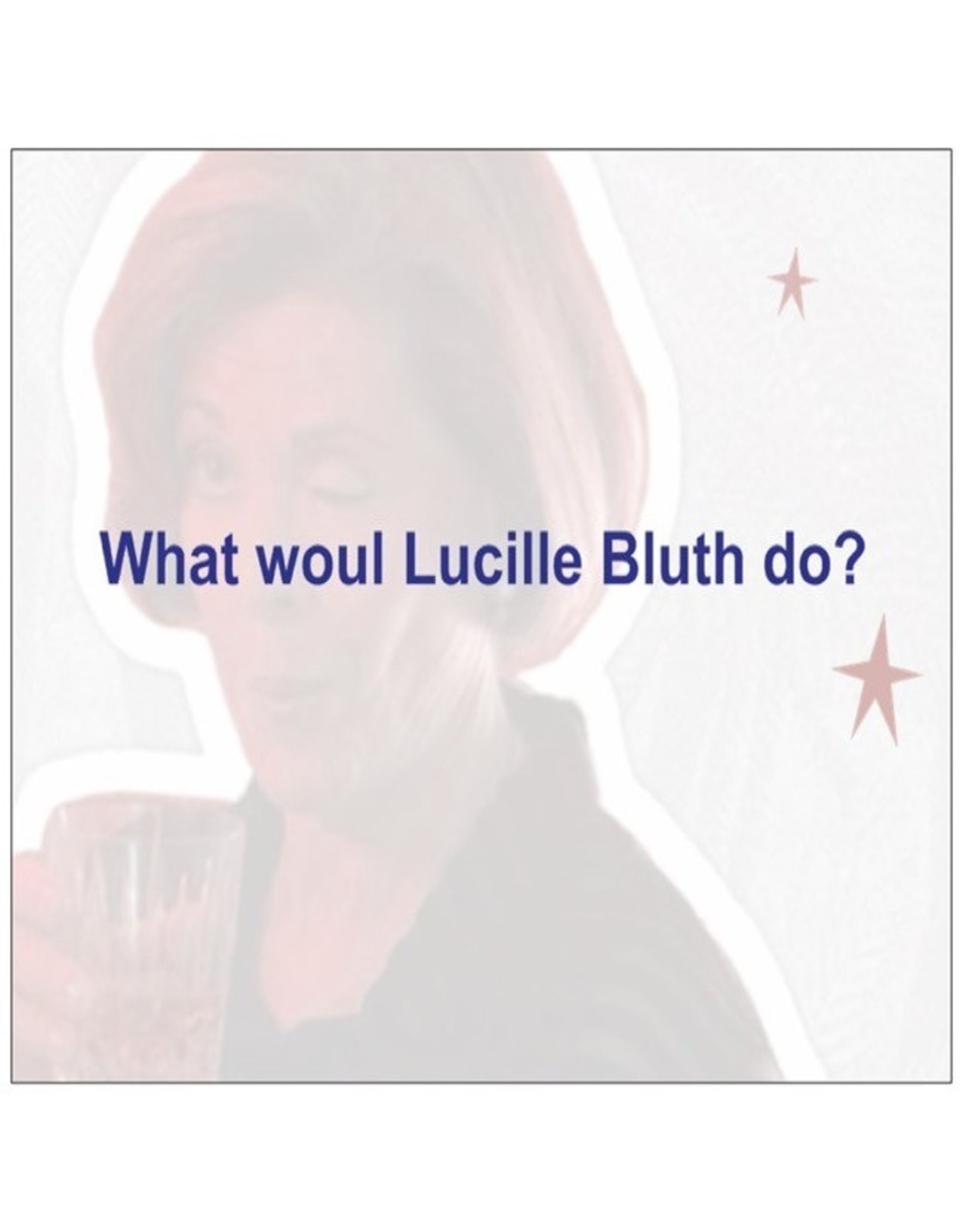Card #104 - What Would Lucille Bluth Do?