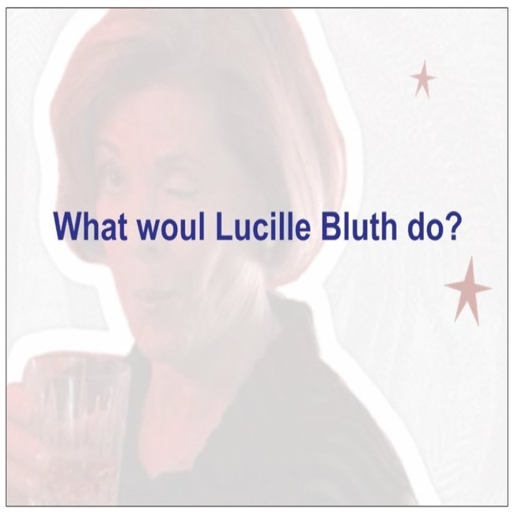 Bad Annie's Card #104 - What Would Lucille Bluth Do?