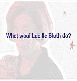 Annies Card #104 - What Would Lucille Bluth Do?