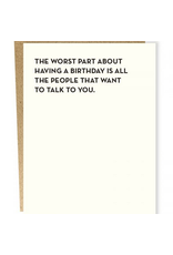 Card #928 - The Worst Part About A Birthday Is People Want To Talk To You