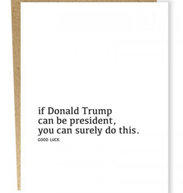 Card #964 - If Donald Trump Can Be President, You Can Do This. Good Luck