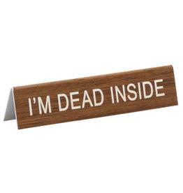 Desk Sign - Im Dead Inside