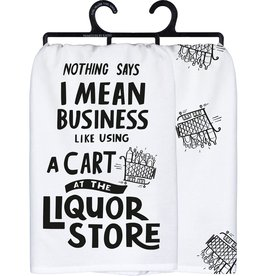 Tea Towel - Nothing Says I Mean Business Like Using A Cart At The Liquor Store
