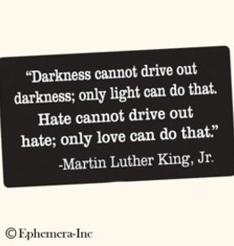 Sticker - Darkness Cannot Drive Out Darkness; Only Light Can Do That. Hate Cannot Drive Out Hate; Only Love Can Do That.. Martin Luther King Jr