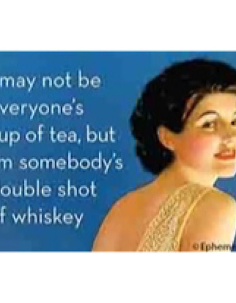 Magnet - Not Everyone's Cup Of Tea But Somebodys Double Shot Of Whiskey
