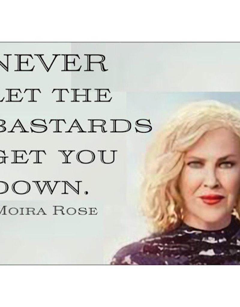 Card #131 - Never Let The Bastards Get You Down -Moira Rose