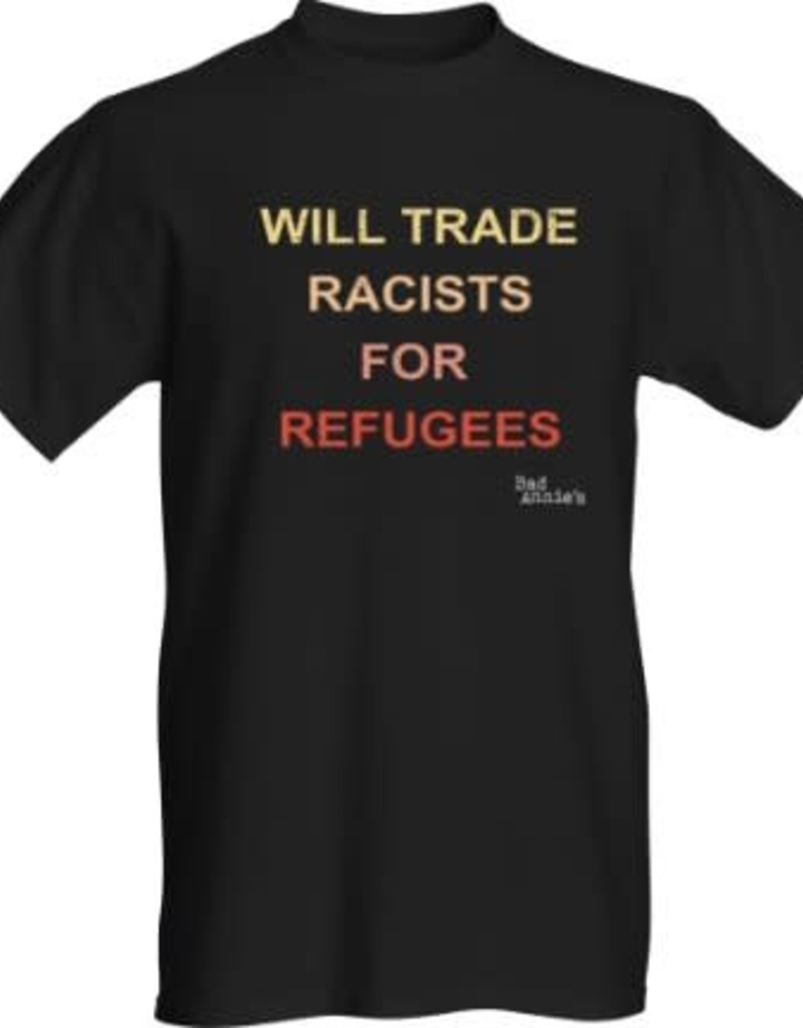 T-Shirt - Will Trade Racists For Refugees