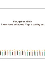 Annies Card #129 - Happy Birthday I Want Cake And Cops Is Coming On