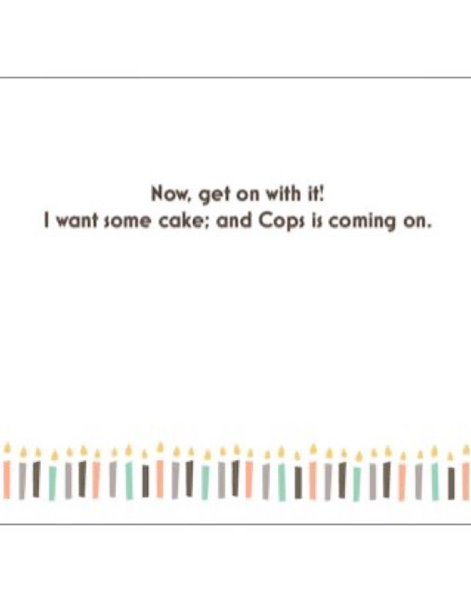 Card #129 - Happy Birthday I Want Cake And Cops Is Coming On