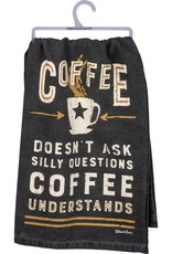 Dish Towel - Coffee Doesn't Ask Silly Questions Coffee Understands