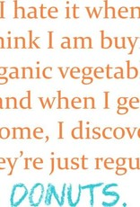 Tea Towel - I Hate When I Think I'm Buying Vegetables ... Donuts