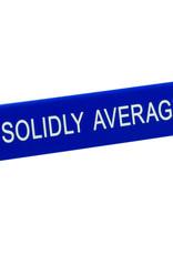 Desk Sign - Solidly Average