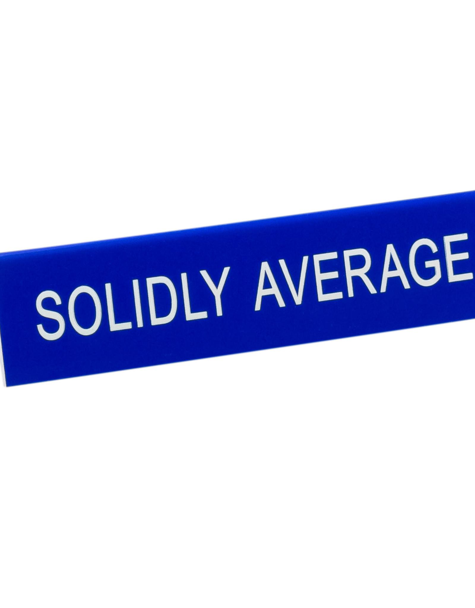 Sign (Desk) - Solidly Average