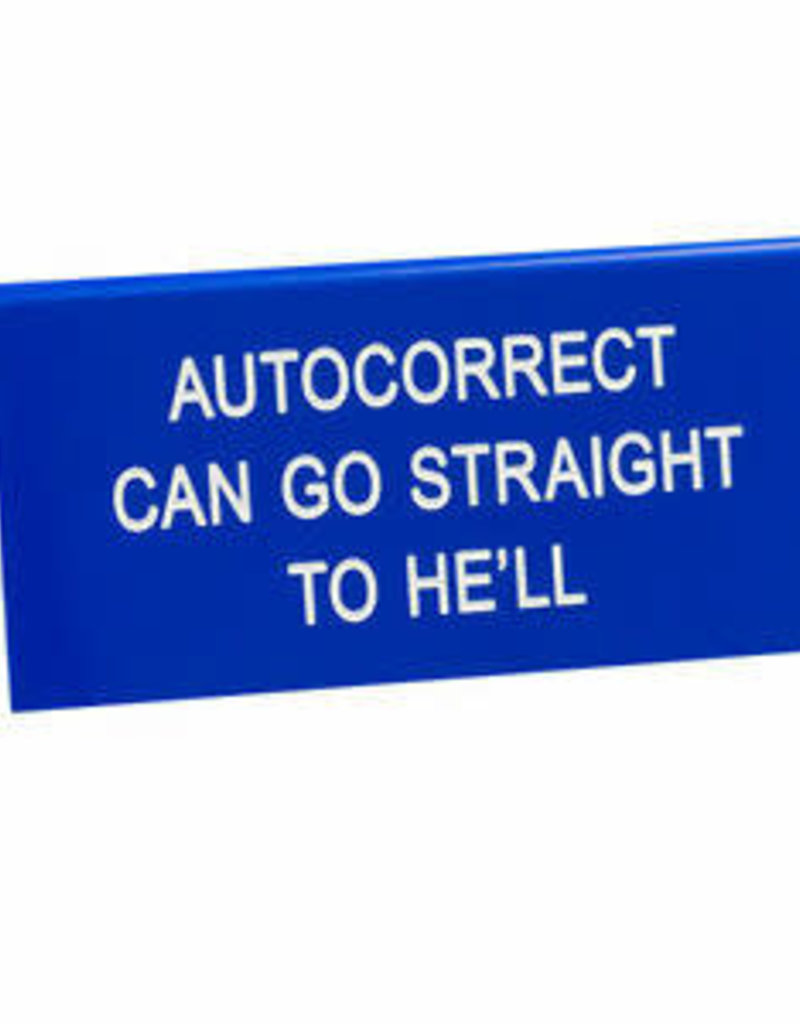 Sign (Desk) - Autocorrect Can Go Straight To Hell