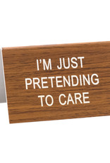 Desk Sign - I'm Just Pretending To Care