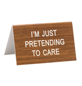 Sign (Desk) - I'm Just Pretending To Care