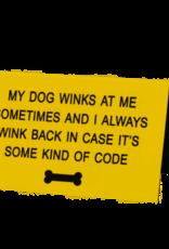 Desk Sign - My Dog Winks At Me