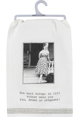 Dish Towel - The Best Things In Life Either Make You Fat, Drunk, Or Pregnant