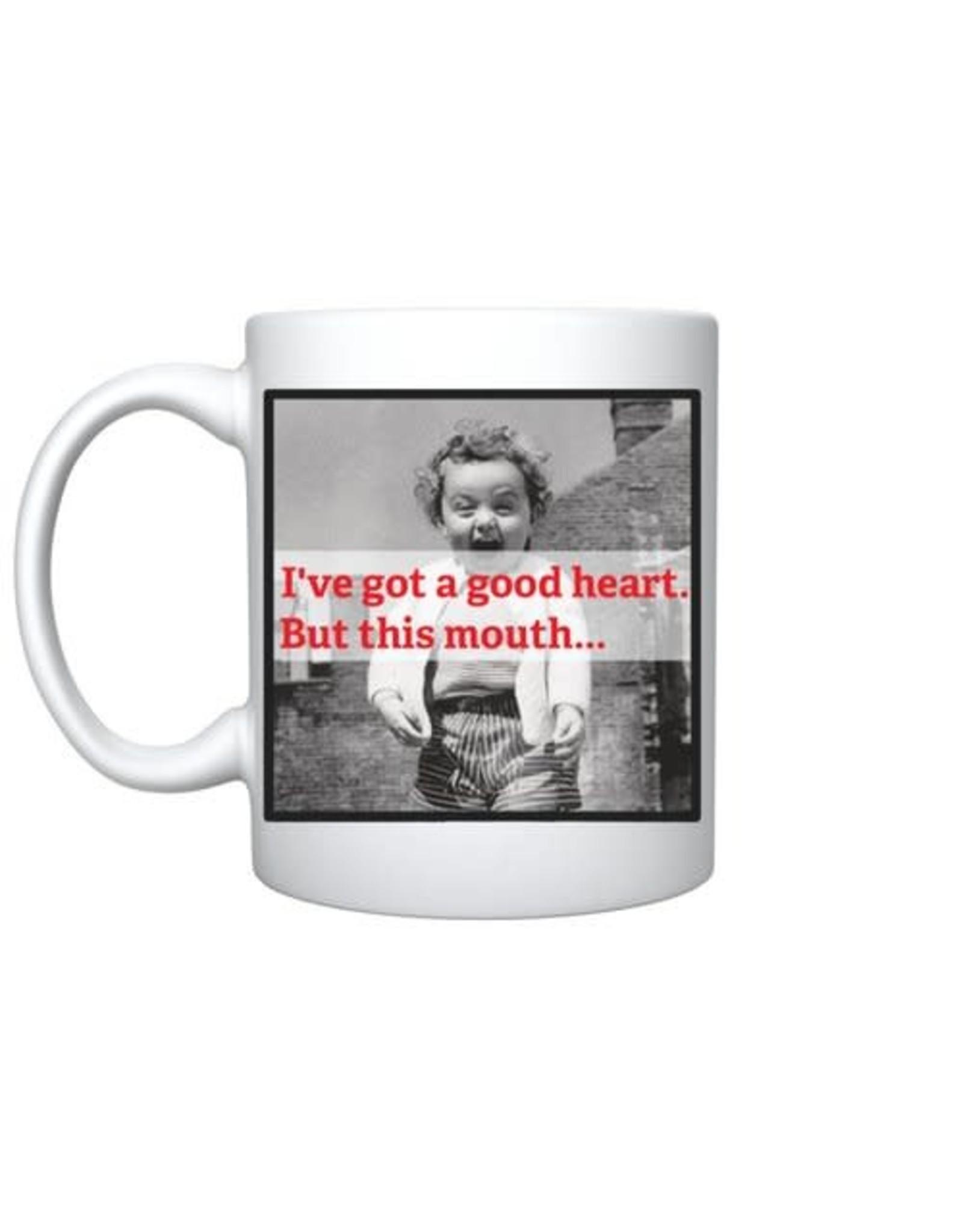 Mug - Got A Good Heart, But This Mouth