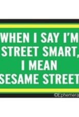 Magnet - When I Say I'm Street Smart, I Mean Sesame Street