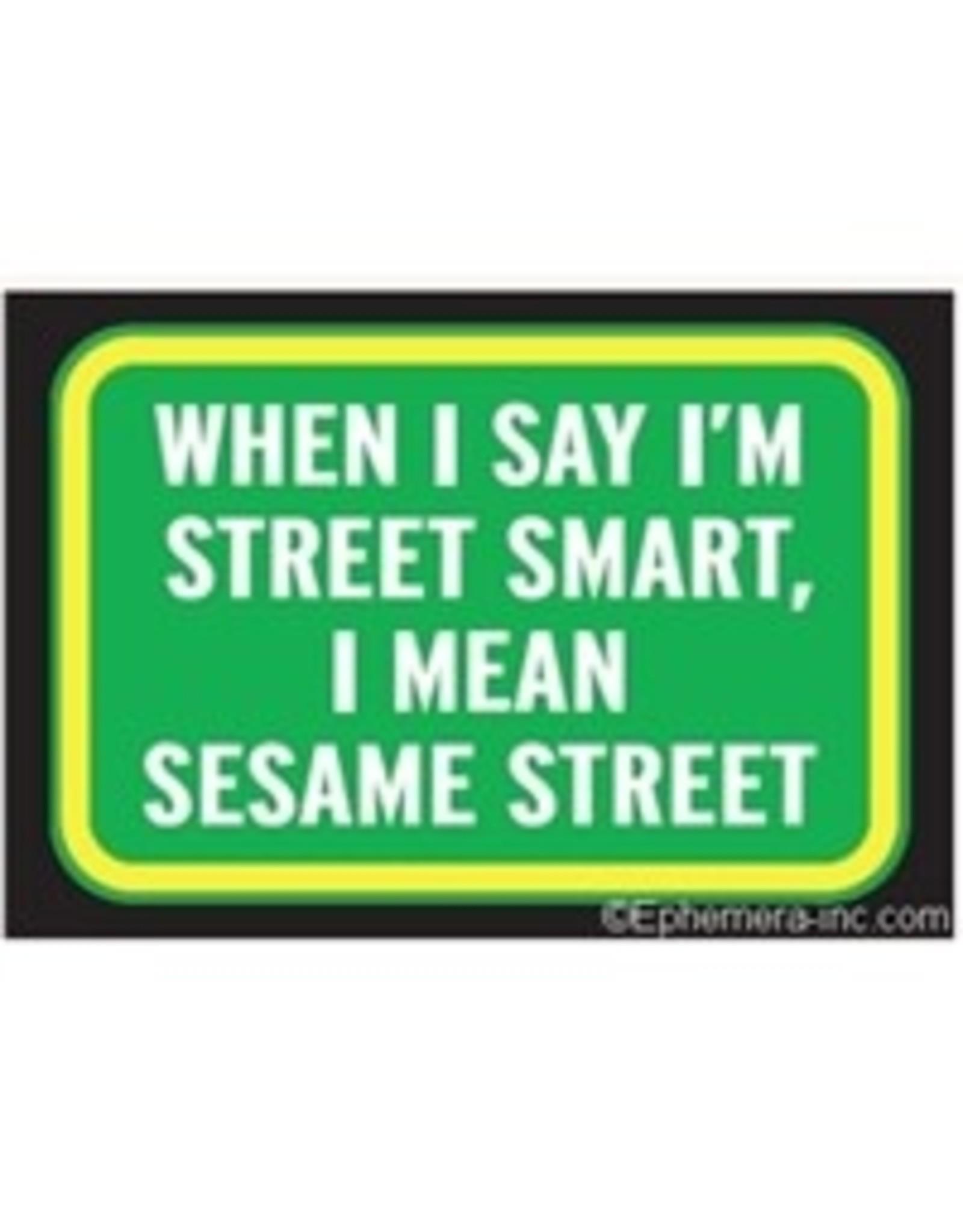 Magnet - When I Say I'm Street Smart, I Mean Sesame Street