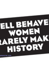 Sticker - Well Behaved Women Rarely Make History