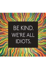 Magnet - Be Kind. We're All Idiots
