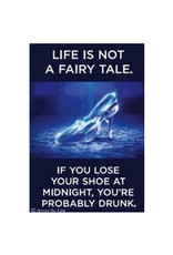 Magnet - Life Is Not A Fairy Tale If You Lose Your Shoe At Midnight You're Probably Drunk