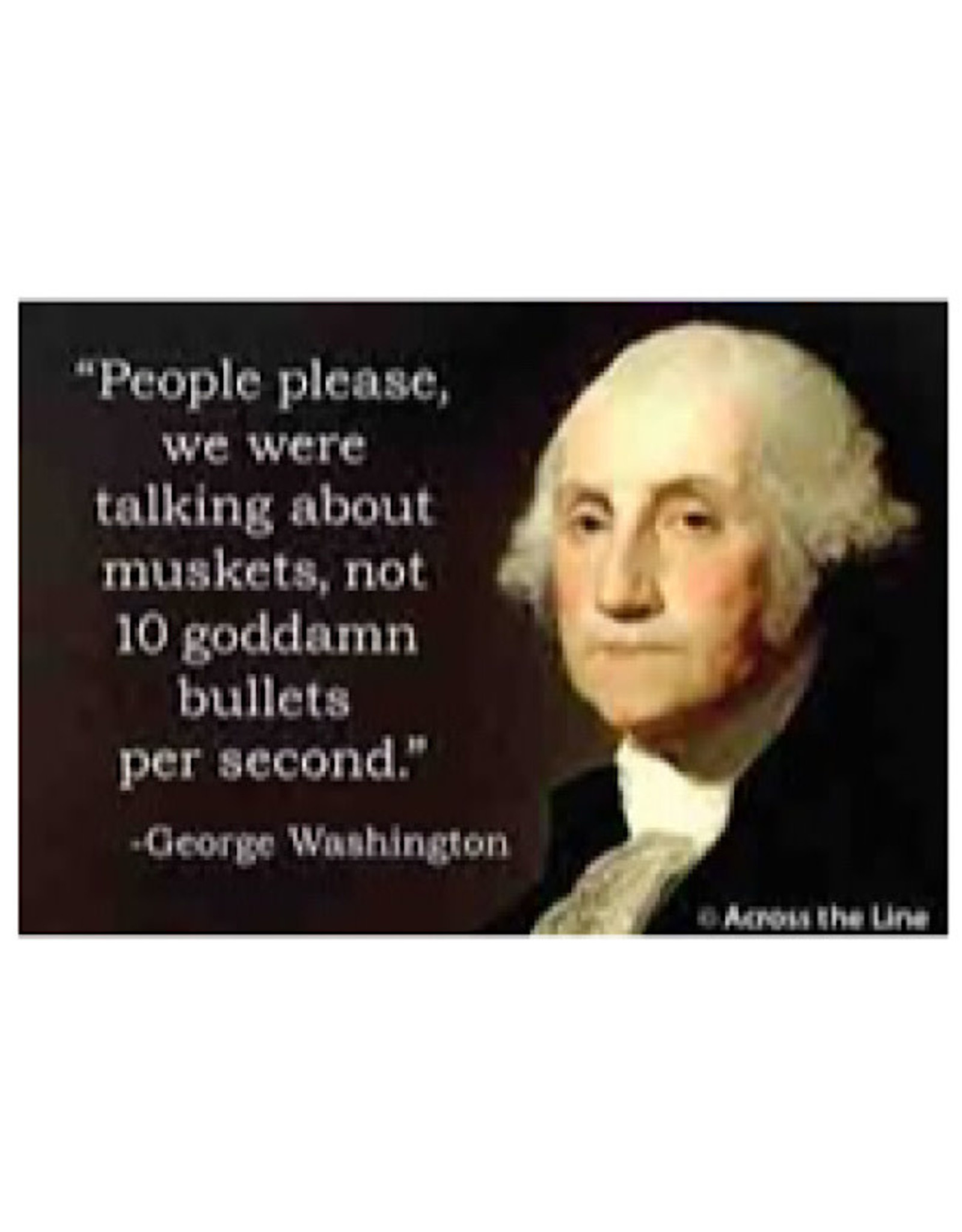 Magnet - People Please, We Were Talking About Muskets, Not 10 Goddamn Bullets Per Second (George Washington)