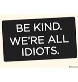 Sticker - Be Kind We're All Idiots
