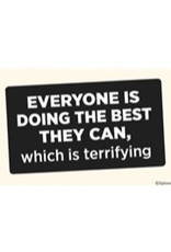 Sticker - Everyone Is Doing The Best They Can, Which Is Terrifying