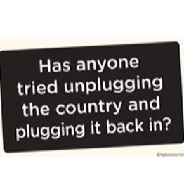 Sticker - Has Anyone Tried Unplugging The Country And Plugging It Back In