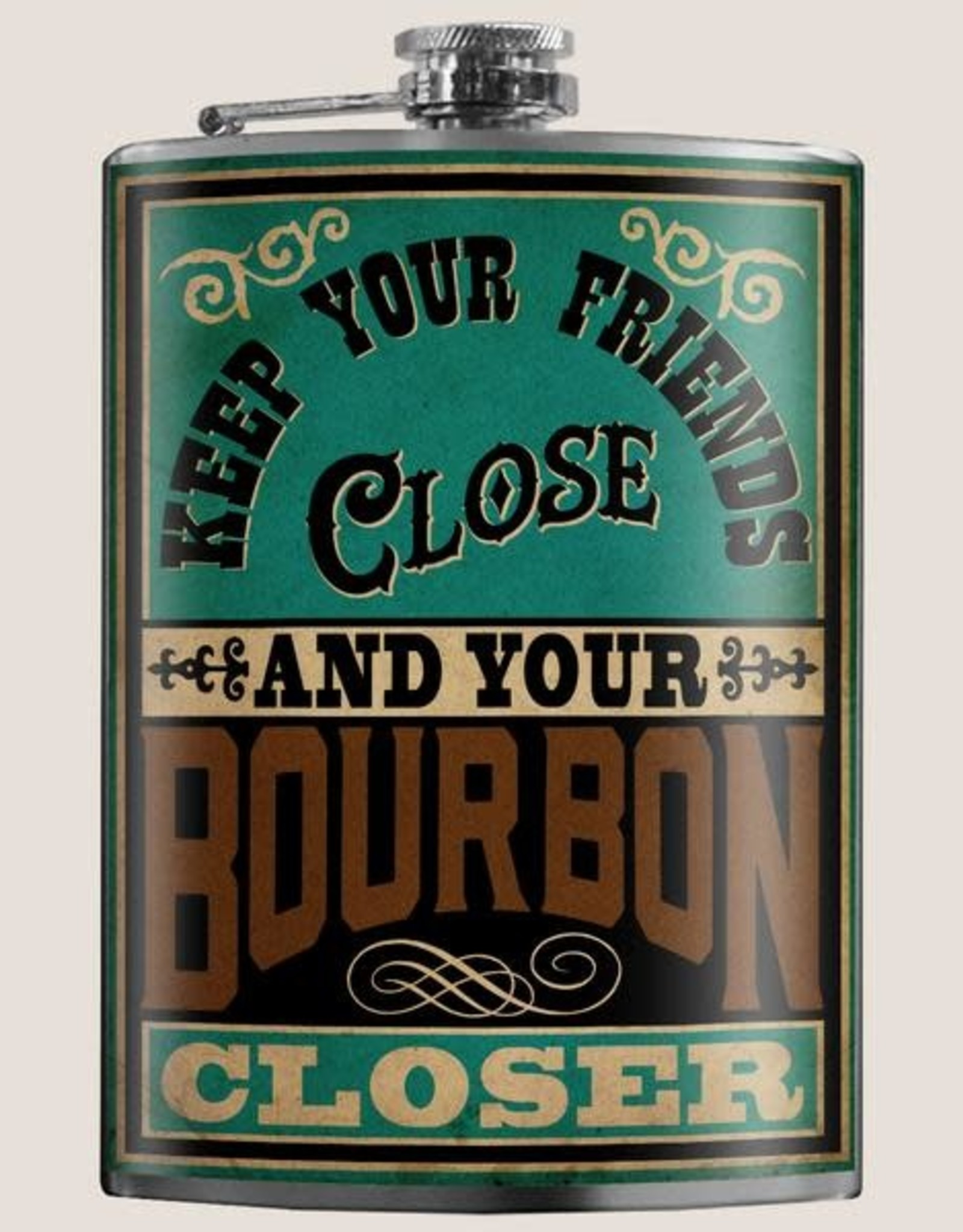Flask - Keep Your Friends Close And Your Bourbon Closer