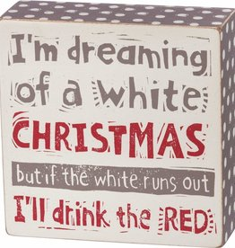 Sign (Box) - Dreaming Of A White Christmas, But I'll Drink The Red