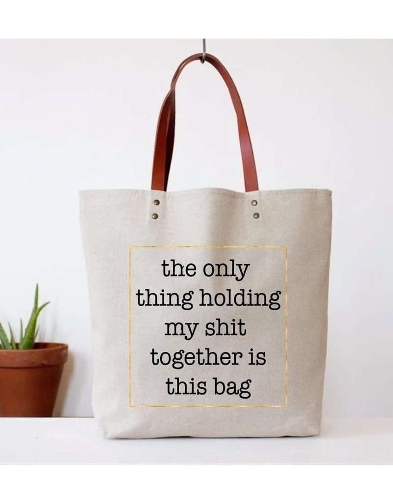 Bag - The Only Thing Holding My Shit Together Is This Bag