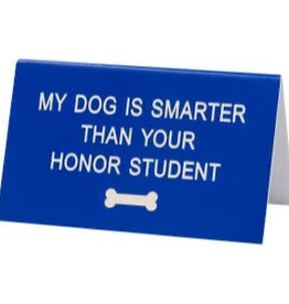 Sign (Desk) - My Dog Is Smarter Than Your Honor Student