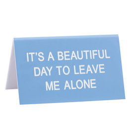 Sign (Desk) - Its A Beautiful Day To Leave Me Alone