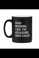 Mug - Good Morning, I See The Assassins Have Failed