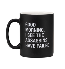 Mug - Good Morning, I See The Assassins Have Failed