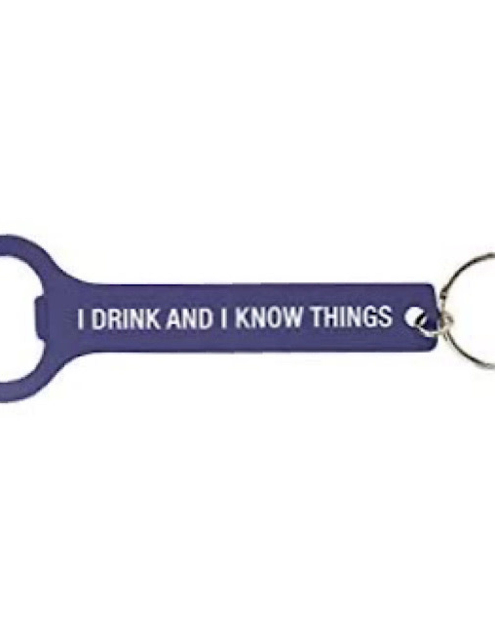 Bottle Opener - I Drink And I Know Things