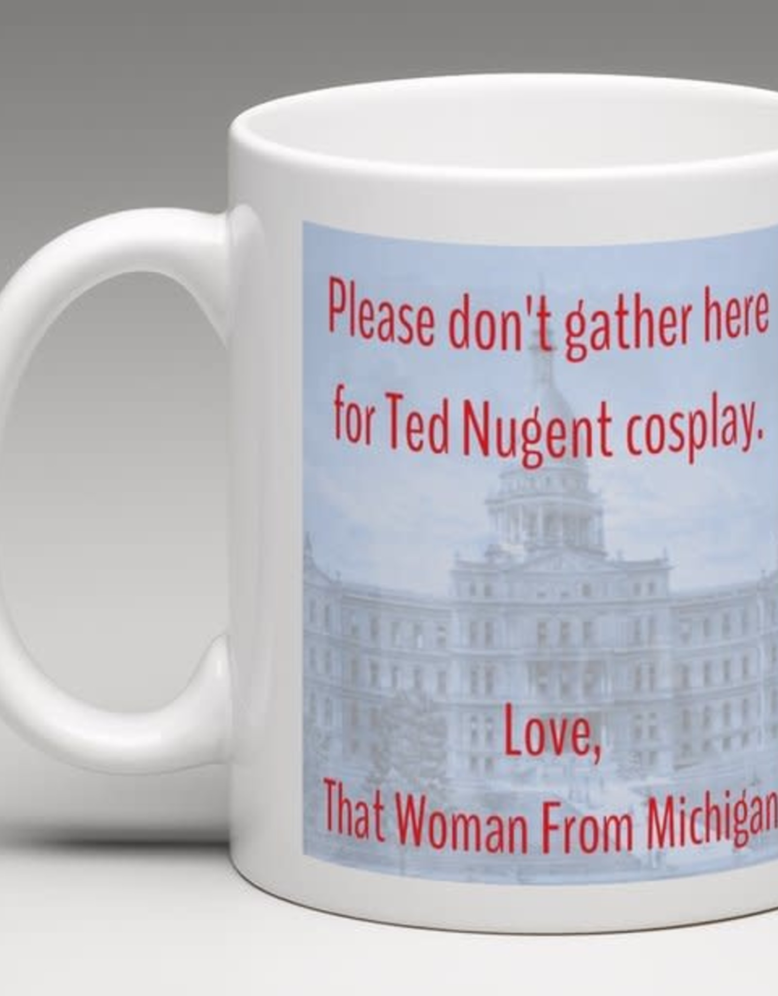 Mug - Please Don't Gather Here For Ted Nugent Cosplay Love That Woman From Michigan