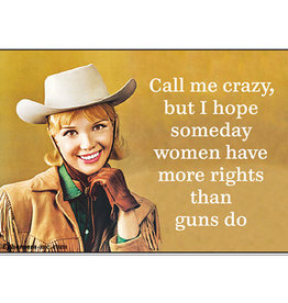 Magnet - Call Me Crazy, But I Hope Someday Women Have More Rights Than Guns Do